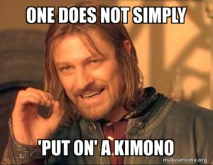 One does not simply 'put on' a kimono